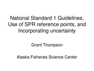 National Standard 1 Guidelines, Use of SPR reference points, and Incorporating uncertainty