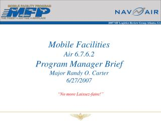 Mobile Facilities Air 6.7.6.2 Program Manager Brief Major Randy O. Carter 6/27/2007