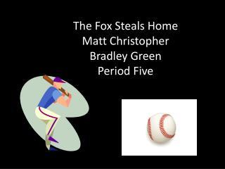 The Fox Steals Home Matt Christopher Bradley Green Period Five