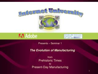 Presents – Seminar 1 The Evolution of Manufacturing from Prehistoric Times to