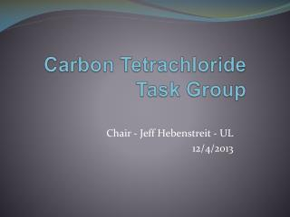 Carbon Tetrachloride Task Group