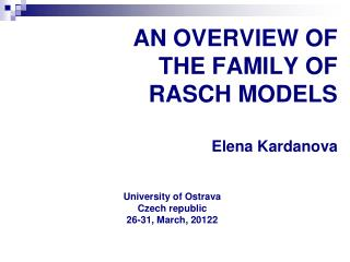 AN OVERVIEW OF  THE FAMILY OF  RASCH MODELS Elena Kardanova