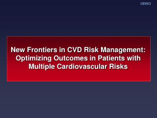 New Frontiers in CVD Risk Management: Optimizing Outcomes in Patients with Multiple Cardiovascular Risks