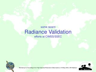 some recent  Radiance Validation  efforts at CIMSS/SSEC Workshop for Soundings from High Spectral Resolution Observation