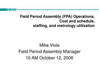 Field Period Assembly (FPA) Operations,   Cost and schedule,  staffing, and metrology utilization