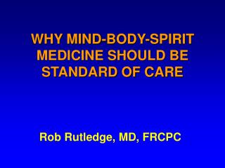 WHY MIND-BODY-SPIRIT MEDICINE SHOULD BE STANDARD OF CARE