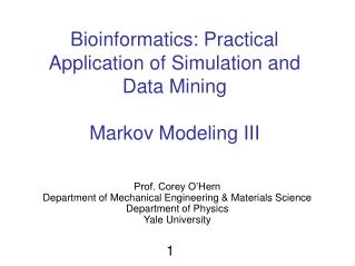 Bioinformatics: Practical Application of Simulation and Data Mining Markov Modeling III