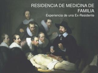 RESIDENCIA DE MEDICINA DE FAMILIA Experiencia de una Ex-Residente