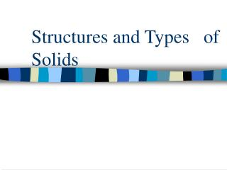 Structures and Types   of Solids