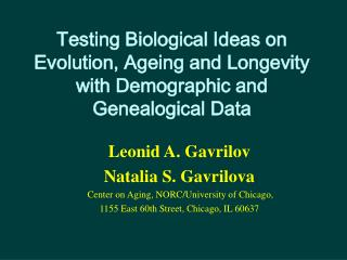 Leonid A. Gavrilov Natalia S. Gavrilova  Center on Aging, NORC/University of Chicago,