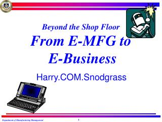 Beyond the Shop Floor From E-MFG to  E-Business