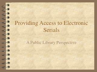 Providing Access to Electronic Serials