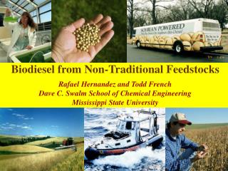 Biodiesel from Non-Traditional Feedstocks Rafael Hernandez and Todd French