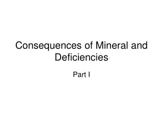 Consequences of Mineral and Deficiencies