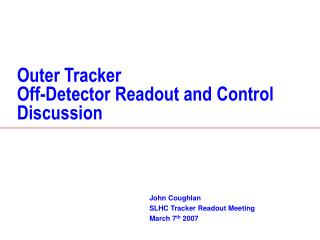 Outer Tracker  Off-Detector Readout and Control Discussion