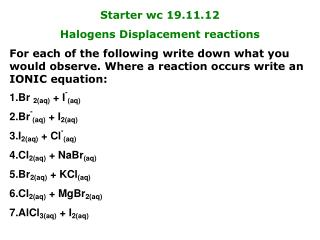 Starter  wc  19.11.12 Halogens Displacement reactions