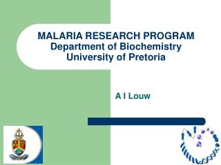 MALARIA RESEARCH PROGRAM Department of Biochemistry University of Pretoria