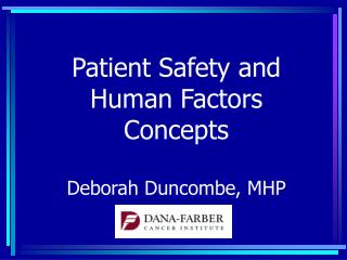 Patient Safety and Human Factors Concepts Deborah Duncombe, MHP