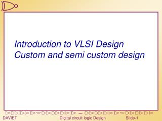 Introduction to VLSI Design Custom and semi custom design
