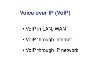 VoIP in LAN, WAN  VoIP through Internet  VoIP through IP network