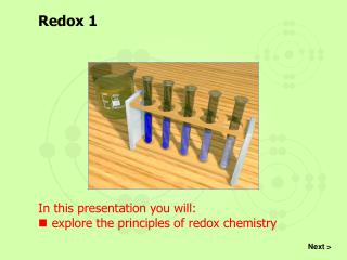 In this presentation you will: explore the principles of  redox  chemistry