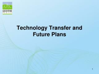 Technology Transfer and Future Plans