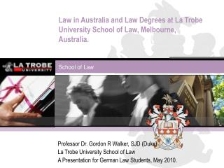Law in Australia and Law Degrees at La Trobe University School of Law, Melbourne, Australia.