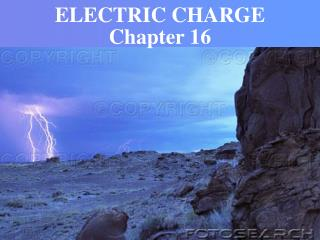 ELECTRIC CHARGE Chapter 16