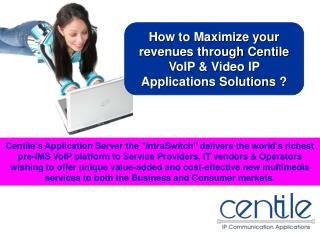How to Maximize your revenues through Centile VoIP & Video IP Applications Solutions ?