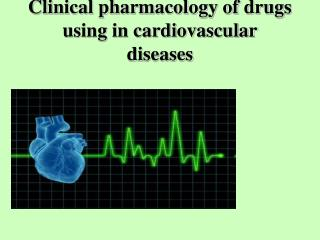 Clinical pharmacology of drugs using in cardiovascular diseases