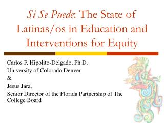 Si Se Puede : The State of Latinas/os in Education and Interventions for Equity