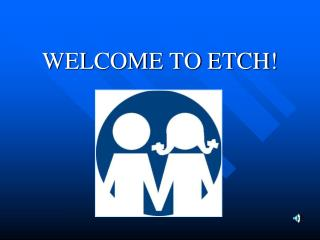 WELCOME TO ETCH!