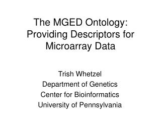 The MGED Ontology:   Providing Descriptors for  Microarray Data