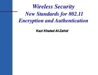 Wireless Security New Standards for 802.11 Encryption and Authentication