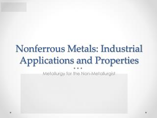 Nonferrous Metals: Industrial Applications and Properties