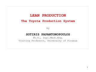 LEAN PRODUCTION The Toyota Production System by SOTIRIS PAPANTONOPOULOS Ph.D., Dipl.Mech.Eng. Visiting Professor, Univer