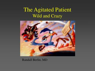 The Agitated Patient Wild and Crazy