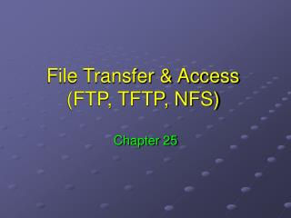 File Transfer & Access (FTP, TFTP, NFS)