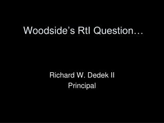 Woodside ' s RtI Question…
