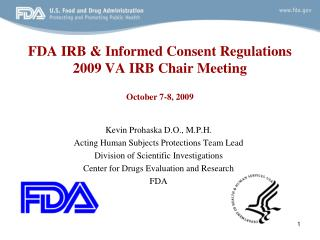 FDA IRB & Informed Consent Regulations 2009 VA IRB Chair Meeting October 7-8, 2009