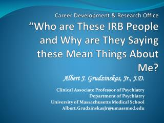 Albert J. Grudzinskas, Jr., J.D. Clinical Associate Professor of Psychiatry
