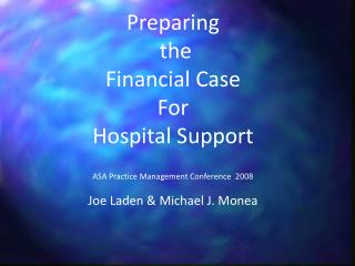 Preparing  the  Financial Case For Hospital Support ASA Practice Management Conference  2008