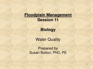 Floodplain Management  Session 11 Biology Water Quality Prepared by  Susan Bolton, PhD, PE