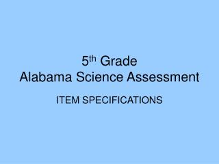 5 th  Grade  Alabama Science Assessment