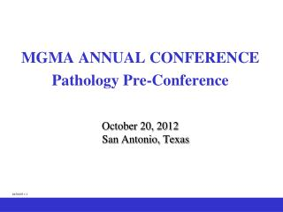 MGMA  ANNUAL  CONFERENCE Pathology Pre-Conference October 20, 2012 San  Antonio, Texas