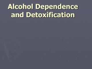 Alcohol Dependence and Detoxification
