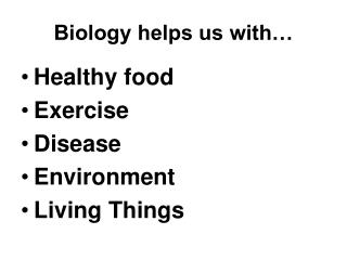 Biology helps us with…