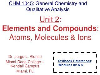 Unit 2 : Elements and Compounds : Atoms, Molecules & Ions