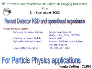 5 th  International Workshop on Radiation Imaging Detectors Riga 11 th  September 2003