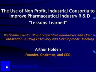The Use of Non Profit, Industrial Consortia to Improve Pharmaceutical Industry R & D